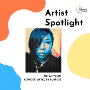 Artist Spotlight featuring Arifa Yusuf, Founder of Lifted by Purpose