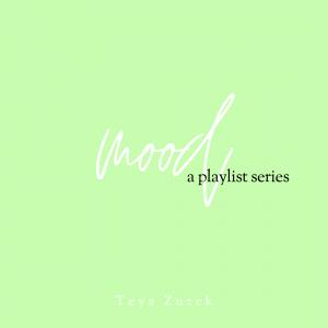 Mood A Playlist Series Curated by Teya Zuzek