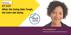 WorkInCulture Success Stories Podcast: When the Going Gets Tough, the Calm Get Going