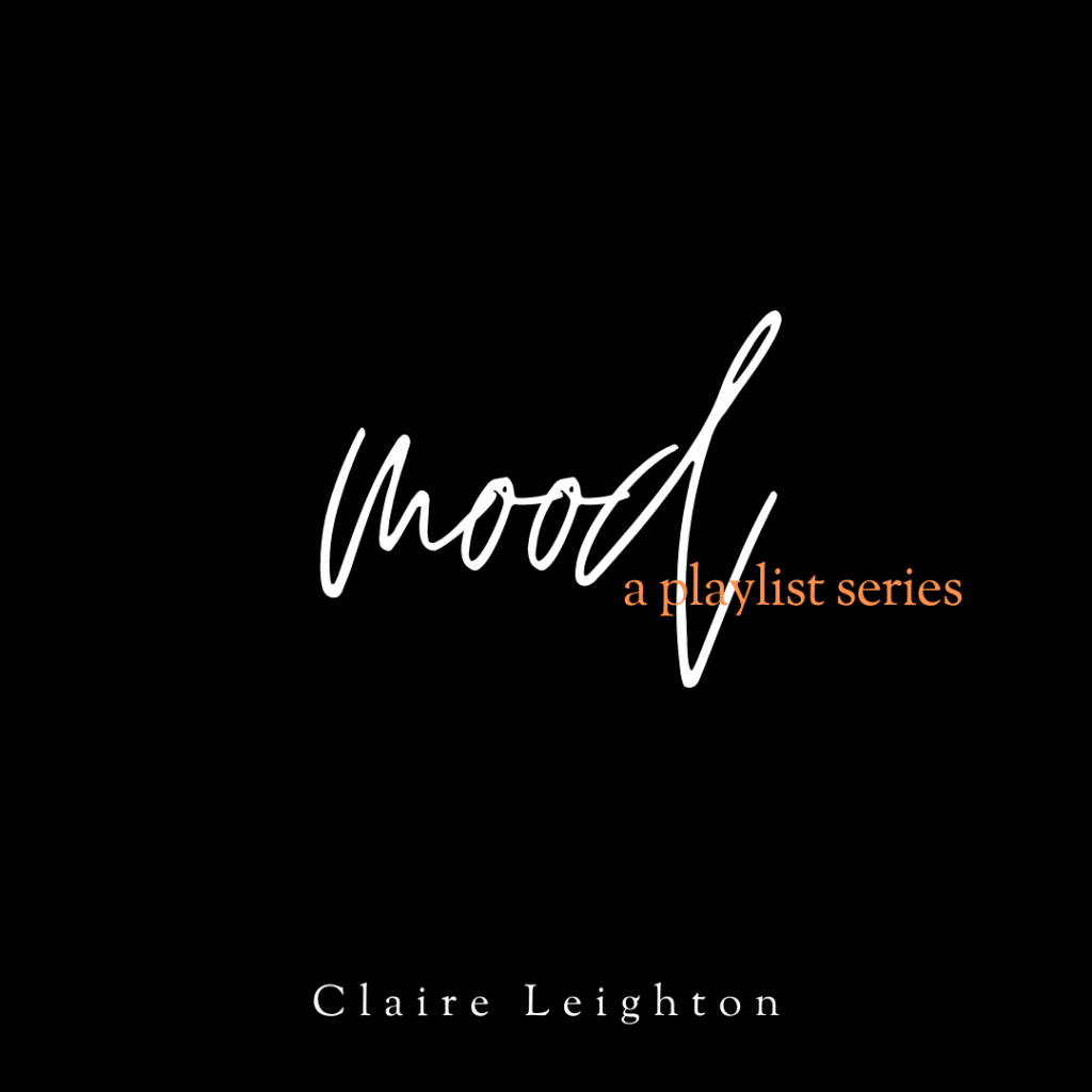 Mood A Playlist Series Curated by Claire Leighton