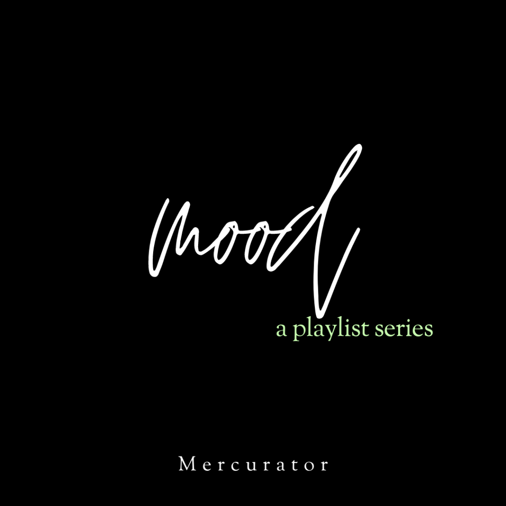 Mood, a playlist series curated by Mercurator