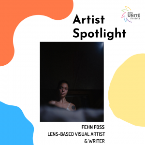 Artist Spotlight, Fenh Foss, Lens-based Visual Artist and Writer