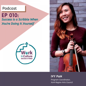 Podcast Episode 10: Success is a Scribble When You're Doing it Yourself with Ivy Pan, Program Coordinator, York Region Arts Council