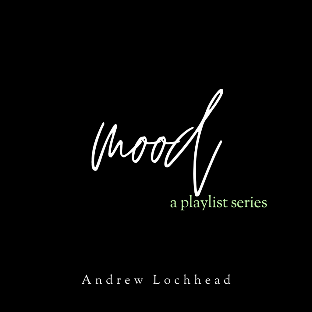Mood A Playlist Series curated by Andrew Lochhead