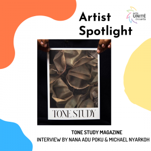 Artist Spotlight Featuring Tone Study Magazine, Interview by Nana Adu Poku & Michael Nyarkoh
