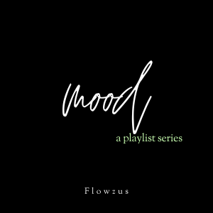 Mood: a specially curated playlist by Flowzus