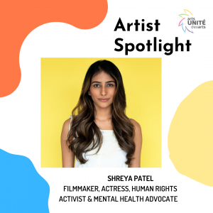 Artist Spotlight featuring Shreya Patel, Filmmaker, Actress, Human Rights Activist and Mental Health Advocate