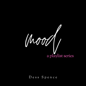 Mood A Playlist Series Curated by Dess Spence