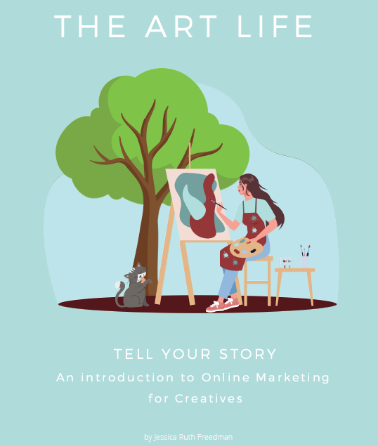 The Art Life: Tell Your Story - An Introduction to Online Marketing for Creatives by Jessica Ruth Freedman