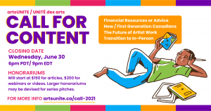 artsUNITE Call for Content. Looking for Financial Resources or Advice, New/ First Generation Canadian Stories, and the future of artist work. Due by Wednesday June 30th, 6 pm PDT/9 pm EST