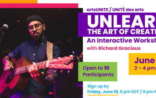 artsUNITE / UNITÉ des arts Unlearn the Art of Creation an Interactive Workshop with Richard Gracious. June 23, 2 - 4 pm EDT. Open to 10 Participants. Sign up by Friday, June 18, 6 pm EDT / 9 pm PDT