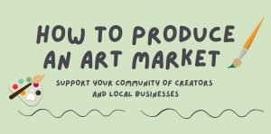 How to Produce an Art Market - Support Your Community of Creators and Local Businesses